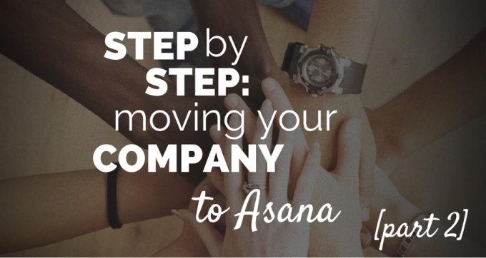 step by step moving your company to asana