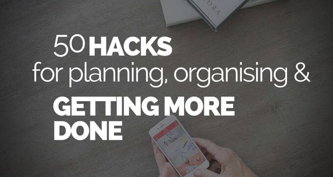 50 hacks for planning organising and getting more done