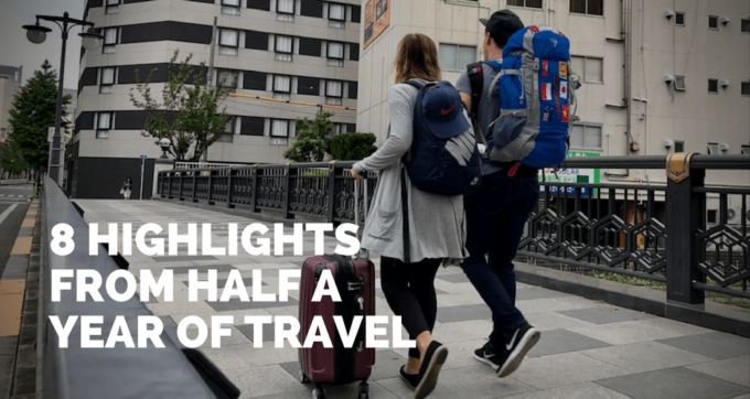 8 highlights from half a year of travel