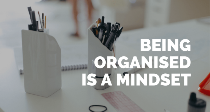being organised is a mindset