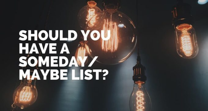 should you have a someday maybe list