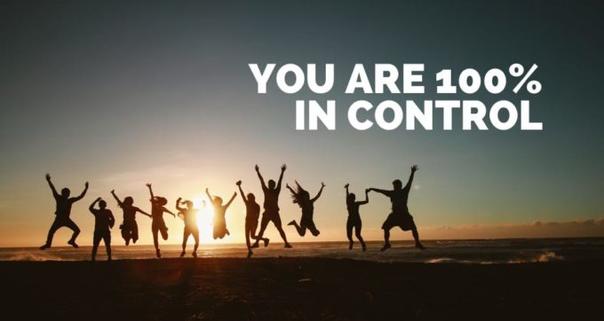 you are 100% in control